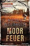 Moorfeuer: Kriminalroman von Nicole Neubauer