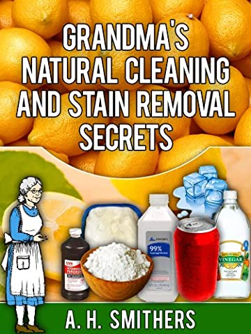 Grandma's natural cleaning and stain removal secrets: Cleaning and stain removal secrets revealed! (Grandma's Series Book 2)