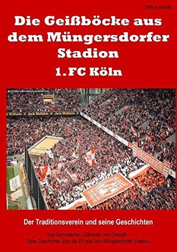 Die Geißböcke aus dem Müngersdorfer Stadion – 1. FC Köln: Der Traditionsverein und seine Geschichten