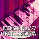 Background Jazz for Cafe Restaurant – Jazz Music, Restaurant Beautiful Jazz, Smooth Piano Bar, Chilled Jazz