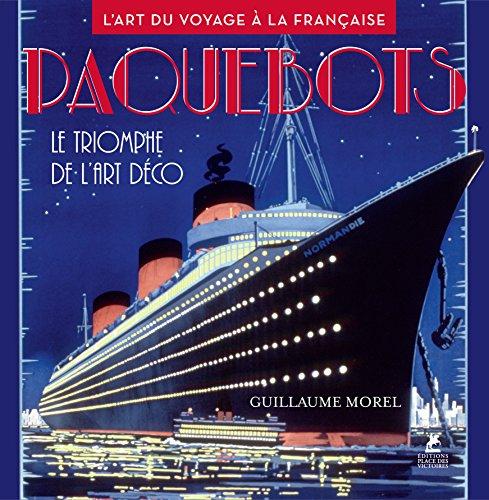 Paquebots - Le triomphe de l'art déco - L'art du voyage à la française