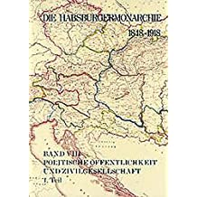 Die Habsburgermonarchie 1848-1918 / Die Habsburgermonarchie 1848-1918 Band VIII/1: Politische Öffentlichkeit und Zivilgesellschaft: 1. Teilband: ... als Träger der politischen Partizipation