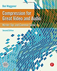 Compression for Great Video and Audio: Master Tips and Common Sense (DV Expert) by Ben Waggoner (2009-11-16)