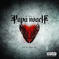 To Be Loved: The Best Of Papa Roach (Explicit Version) [Explicit]