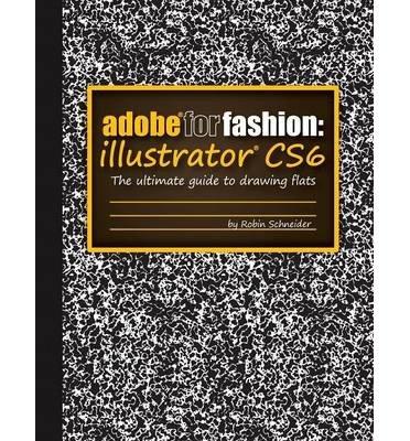 [(Adobe for Fashion: Illustrator CS6 )] [Author: Robin Schneider] [Apr-2013] par Robin Schneider