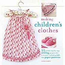 Making Children's Clothes: 25 step-by-step sewing projects for 0-5 years, including full-size paper patterns by Emma Hardy (2009-09-10)