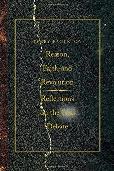 Reason, Faith, and Revolution: Reflections on the God Debate (The Terry Lectures Series) by [Eagleton, Terry]