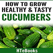 How to Grow Healthy & Tasty Cucumbers: Quick Start Guide