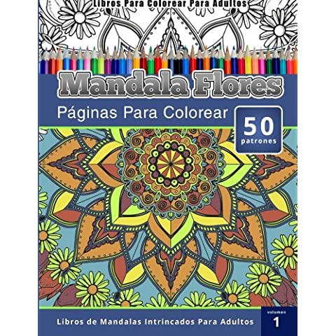 Libros Para Colorear Para Adultos: Mandala Flores Paginas Para Colorear (Libros de Mandalas Intrincados Para Adultos) Volumen