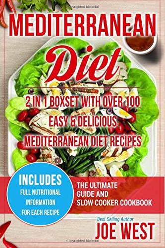 Mediterranean Diet: 2 in 1 Boxset With Over 100 Easy & Delicious Mediterranean Diet Recipes - The Ultimate Guide and Slow Cooker Cookbook Cooker Cookbook, Mediterranean Diet Cookbook por Joe West