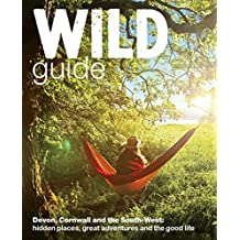 Wild Guide South West: Devon, Cornwall and the South West