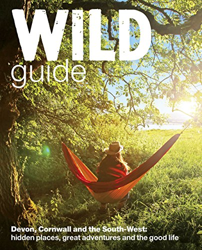 Wild Guide - Devon, Cornwall and South West: Hidden Places, Great Adventures and the Good Life  (including Somerset and Dorset) (Wild Guides) por Daniel Start