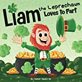 Liam the Leprechaun Loves to Fart: A Rhyming Read Aloud Story Book For Kids About a Farting Leprechaun, Perfect for St. Patri