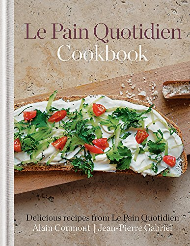 Le Pain Quotidien Cookbook: Handmade Recipes for Breads, Tartines, Soups, Muffins and More from the Famous Artisan Boulangerie [Cookery]