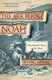 The Ark Before Noah: Decoding the Story of the Flood by Irving Finkel (2015-03-17)