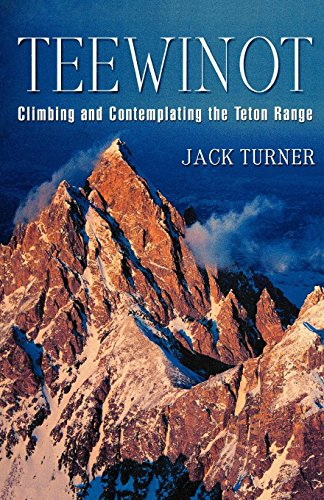 Teewinot: Climbing and Contemplating the Teton Range -