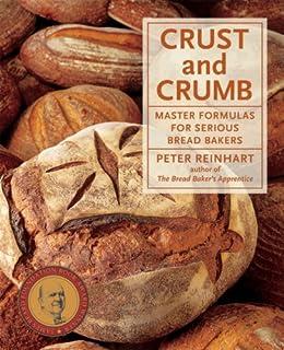 Crust and Crumb: Master Formulas for Serious Bread Bakers par [Reinhart, Peter]