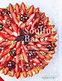 Soulful Baker: From highly creative fruit tarts and pies to chocolate, desserts and w...