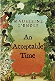 An Acceptable Time (Madeleine L'Engle's Time Quintet)