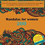 200 Mandalas for women Nearly 200 Coloring Templates to Unplug and Unwind - Hand Drawn Designs - Good for all ages - Art Therapy - Happy Coloring Books for Stress Relief