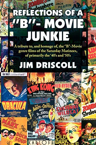 REFLECTIONS OF A ''B''- MOVIE JUNKIE: A tribute to, and homage of, the ''B''-Movie genre films of the Saturday Matinees, of primarily the '40's and '50's