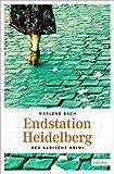 Endstation Heidelberg (Der Badische Krimi) - Marlene Bach