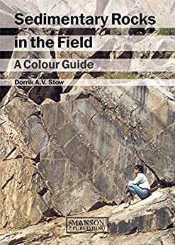 Sedimentary Rocks in the Field: A Colour Guide by [Stow, Dorrik A.V.]