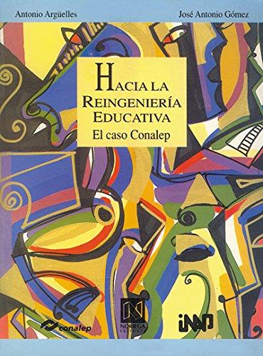 Hacia la reingenieria educativa/Towards Educative Reegineering (Reflexion y Analisis/Reflection and Analysis) por Antonio Arguelles