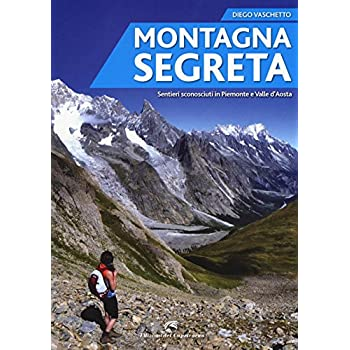 Montagna Segreta. Sentieri Sconosciuti In Piemonte E Valle D'aosta