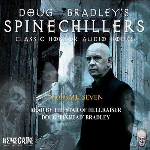 Doug Bradley's Spinechillers, Volume Seven  Audiolibri