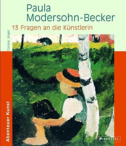 Paula Modersohn-Becker - 13 Fragen an die Künstlerin: Abenteuer Kunst (Abenteuer Kunst /Adventures in Art)
