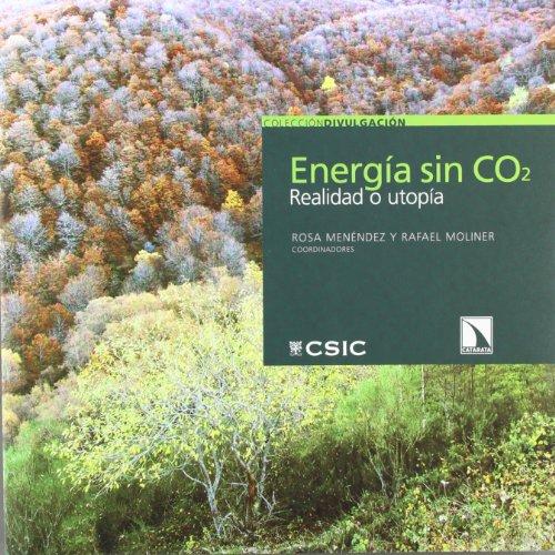 Energía sin CO2: Realidad o utopía (Colección Divulgación)