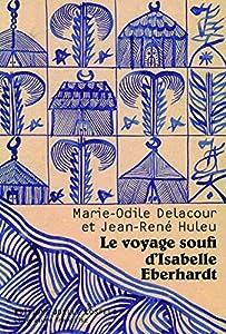 vignette de 'Le Voyage soufi d'Isabelle Eberhardt (Marie-Odile Delacour)'