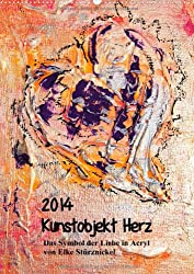 Kunstobjekt Herz (Wandkalender 2014 DIN A2 hoch): Das Symbol der Liebe in Acryl (Monatskalender, 14 Seiten)