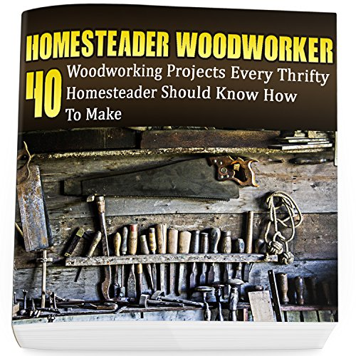 Homesteader Woodworker: 40 Woodworking Projects Every Thrifty Homesteader Should Know How To Make: (Wood Pallets, Woodworking, Fence Building, Shed Plan ... Project Plans  Book 2) (English Edition)