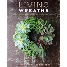 Living Wreaths: 20 Beautiful Projects for Gift and Decor