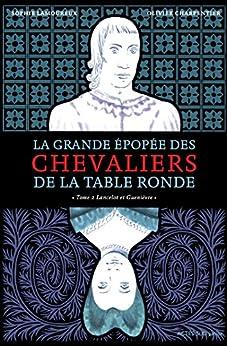 La Grande épopée des chevaliers de la Table ronde T2: Lancelot et Guenièvre (ACTES SUD JUNIO)