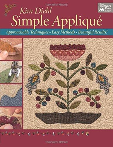 Simple Applique: Approachable Techniques, Easy Methods, Beautiful Results! (That Patchwork Place) por Kim Diehl