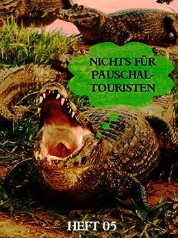 Pantanal - Unter Kaimanen, Moskitos und Piranhas (Nichts für Pauschaltouristen 5) von [Bergmann, Matthias]