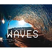 [(Incredible Waves : An Appreciation of Perfect Surf)] [Edited by Chris Power] published on (December, 2013)