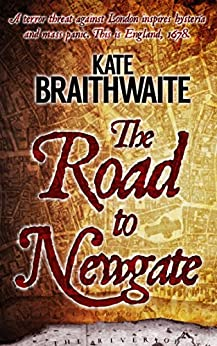 The Road to Newgate: A London Murder Mystery by [Braithwaite, Kate]