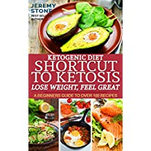 Ketogenic Diet: Shortcut to Ketosis - Lose Weight, Feel Great - A Beginners Guide to Over 100 of The Best Ketogenic Cookbook Recipes With Pictures (English Edition)