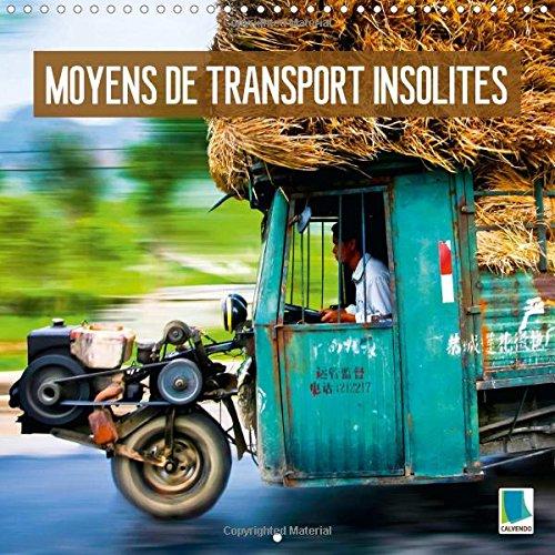Moyens de transport insolites 2015: Surcharge extreme : curieuse logistique par Calvendo