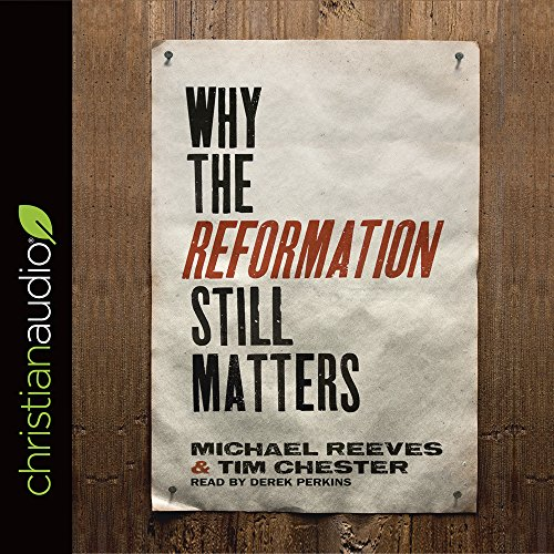 Why the Reformation Still Matters por Tim Chester