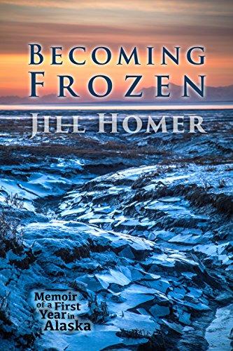 ebook: Becoming Frozen: Memoir of a First Year in Alaska (B011D65THI)