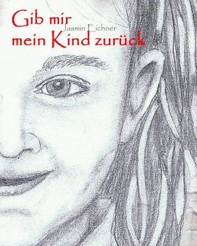 Buchseite und Rezensionen zu 'Gib mir mein Kind zurück' von Jasmin Eichner
