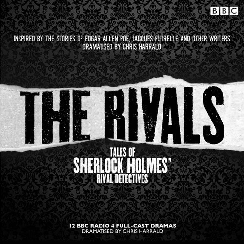 The Rivals: Tales of Sherlock Holmes' Rival Detectives (Dramatisation): 12 BBC radio dramas of mystery and suspense (Crime Thrillers) by Edgar Allan Poe (2015-02-19)