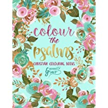 Colour The Psalms: Inspired To Grace: Christian Colouring Books: Modern Florals Cover with Calligraphy & Lettering Design: Volume 1 (Inspirational & for Relaxation, Prayer & Stress Relief)