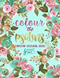 Colour The Psalms: Inspired To Grace: Christian Colouring Books: Modern Florals Cover with Calligraphy & Lettering Design: Volume 1 (Inspirational & ... for Relaxation, Prayer & Stress Relief)