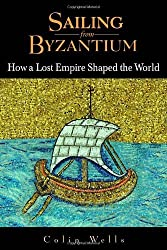 Sailing from Byzantium: How a Lost Empire Shaped the World by Colin Wells (2006-07-25)